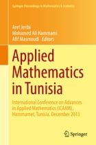 Applied Mathematics in Tunisia: International Conference on Advances in Applied Mathematics (ICAAM), Hammamet, Tunisia, December 201 by Aref Jeribi