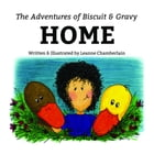 The Adventures of Biscuit and Gravy: Home by Leanne Chamberlain
