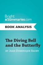 The Diving Bell and the Butterfly by Jean-Dominique Bauby (Book Analysis): Detailed Summary, Analysis and Reading Guide by Bright Summaries