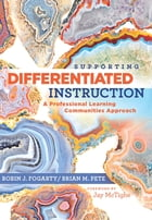 Supporting Differentiated Instruction: A Professional Learning Communities Approach by Robin J. Fogarty