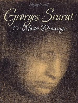 Georges Seurat: 101 Master Drawings