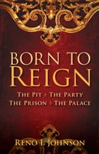 Born to Reign: The Pit The Party The Prison The Palace by Reno I. Johnson