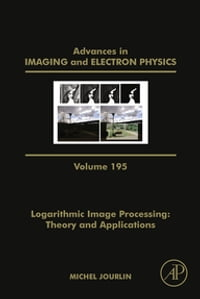 Logarithmic Image Processing: Theory and Applications