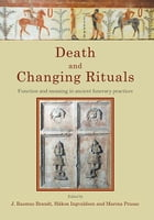 Death and Changing Rituals: Function and meaning in ancient funerary practices