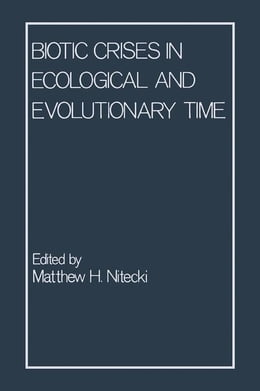 Book Biotic Crises in Ecological and Evolutionary Time by Nitecki, Matthew