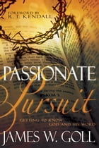 Passionate Pursuit: Getting to Know God and His Word by James W Goll