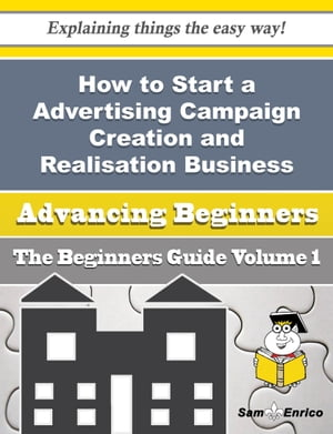 How to Start a Advertising Campaign Creation and Realisation Business (Beginners Guide)
