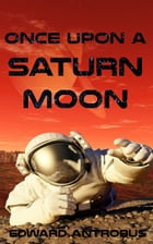 Once Upon a Saturn Moon by Edward Antrobus