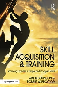 Skill Acquisition and Training: Achieving Expertise in Simple and Complex Tasks