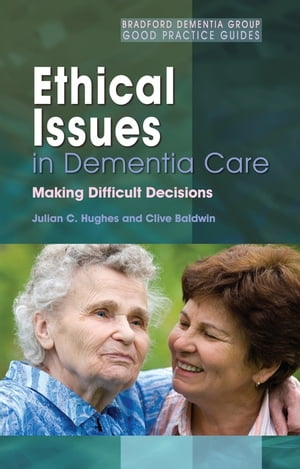 Ethical Issues in Dementia Care Making Difficult Decisions