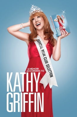 Book Official Book Club Selection: A Memoir According to Kathy Griffin by Kathy Griffin