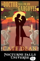 The Doctor Falls For Her Gargoyle: A Nocturne Falls Universe Story by Cate Dean