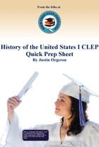 History of the United States I CLEP Quick Prep Sheet by Justin Orgeron
