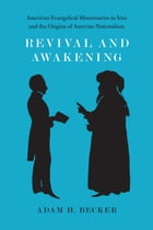Revival and Awakening: American Evangelical Missionaries in Iran and the Origins of Assyrian Nationalism by Adam H. Becker
