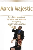 March Majestic Pure Sheet Music Duet for Guitar and Trombone, Arranged by Lars Christian Lundholm by Pure Sheet Music