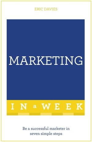 Marketing In A Week Be A Successful Marketer In Seven Simple Steps