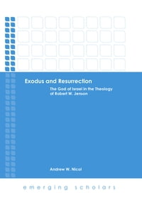 Exodus and Resurrection: The God of Israel in the Theology of Robert W. Jenson