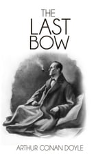 His Last Bow: Some Reminiscences of Sherlock Holmes by Arthur Conan Doyle