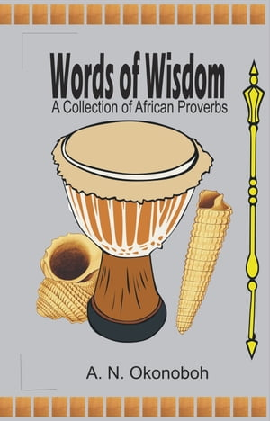 Words of Wisdom: A Collection of African Proverbs