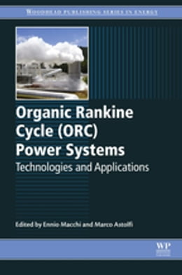 Book Organic Rankine Cycle (ORC) Power Systems: Technologies and Applications by Ennio Macchi