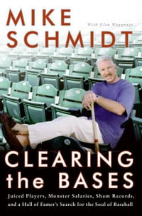 Clearing the Bases: Juiced Players, Monster Salaries, Sham Records, and a Hall of Famer's Search…