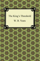 The King's Threshold by W. B. Yeats