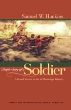 Simple Story Of A Soldier: Life And Service in the 2d Mississippi Infantry by Samuel W. Hankins