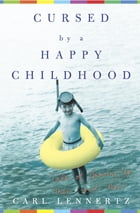 Cursed by a Happy Childhood: Tales of Growing Up, Then and Now by Carl Lennertz