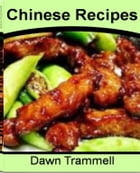 Chinese Recipes: Tried and Tested Methods for Making The Best Chinese Lemon Chicken, Easy Chinese Recipes, Authentic  by Dawn Trammell