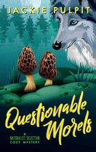 Questionable Morels: Naturalist Selection, #1 by Jackie Pulpit