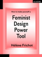 How to make yourself a Feminist Design Power Tool by Hélène Frichot