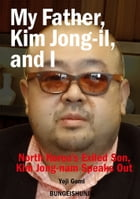My Father, Kim Jong-il, and I: North Korea's Exiled Son, Kim Jong-nam Speaks Out by Yoji Gomi