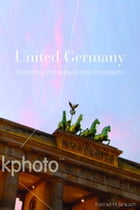 United Germany: Debating Processes and Prospects by Konrad H. Jarausch