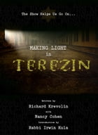 Making Light in Terezin: The Show Helps Us Go On by Richard Krevolin
