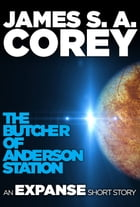 The Butcher of Anderson Station: A Story of The Expanse by James S. A. Corey