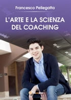 L'Arte e la Scienza del Coaching by Francesco Pellegatta