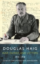 Douglas Haig: Diaries and Letters 1914-1918