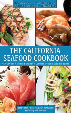 The California Seafood Cookbook A Cook's Guide to the Fish and Shellfish of California,  the Pacific Coast,  and Beyond