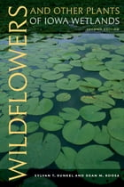 Wildflowers and Other Plants of Iowa Wetlands, 2nd edition