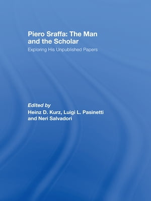 Piero Sraffa: The Man and the Scholar Exploring His Unpublished Papers