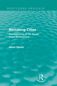 Remaking Cities (Routledge Revivals): Contradictions of the Recent Urban Environment