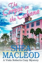 The Corpse in the Cabana: A Viola Roberts Cozy Mystery by Shéa MacLeod