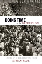 Doing Time in the Depression: Everyday Life in Texas and California Prisons by Ethan Blue