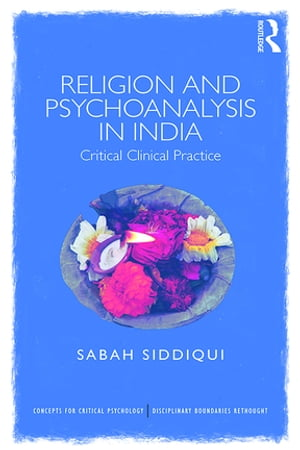 Religion and Psychoanalysis in India Critical Clinical Practice