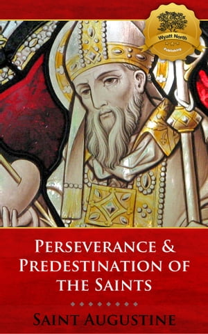 Perseverance & Predestination of the Saints by St. Augustine, Wyatt North