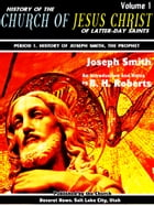 History of the Church of Jesus Christ of Latter-day Saints Volume 1 (of 7): Period 1. History of Joseph Smith, the Prophet by Joseph Jr. Smith