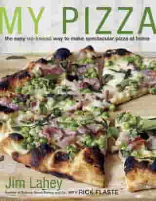 My Pizza: The Easy No-Knead Way to Make Spectacular Pizza at Home: A Cookbook by Jim Lahey