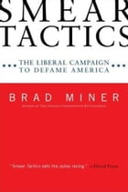 Smear Tactics: The Liberal Campaign to Defame America by Brad Miner