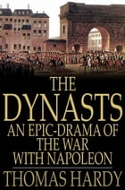 The Dynasts: An Epic-Drama of the War With Napoleon by Thomas Hardy