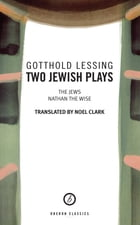 Two Jewish Plays: The Jews and Nathan the Wise by Gotthold Lessing
